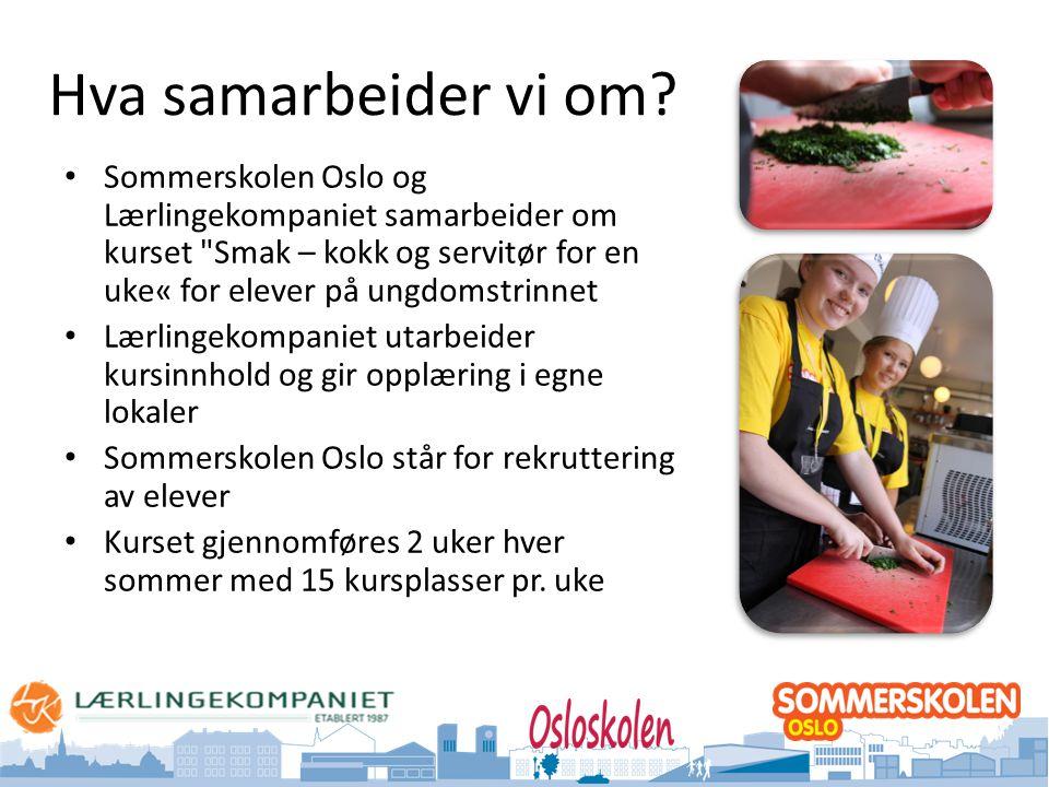 Hva samarbeider vi om Sommerskolen Oslo og Lærlingekompaniet samarbeider om kurset Smak – kokk og servitør for en uke« for elever på ungdomstrinnet.