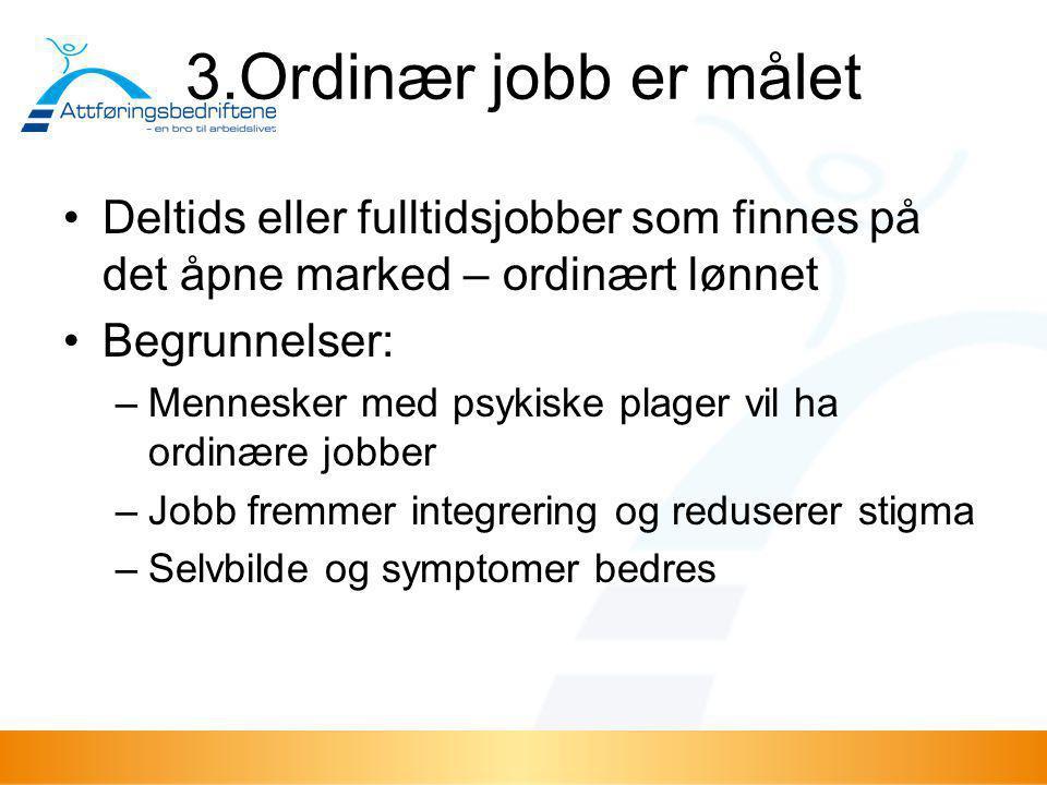 3.Ordinær jobb er målet Deltids eller fulltidsjobber som finnes på det åpne marked – ordinært lønnet.