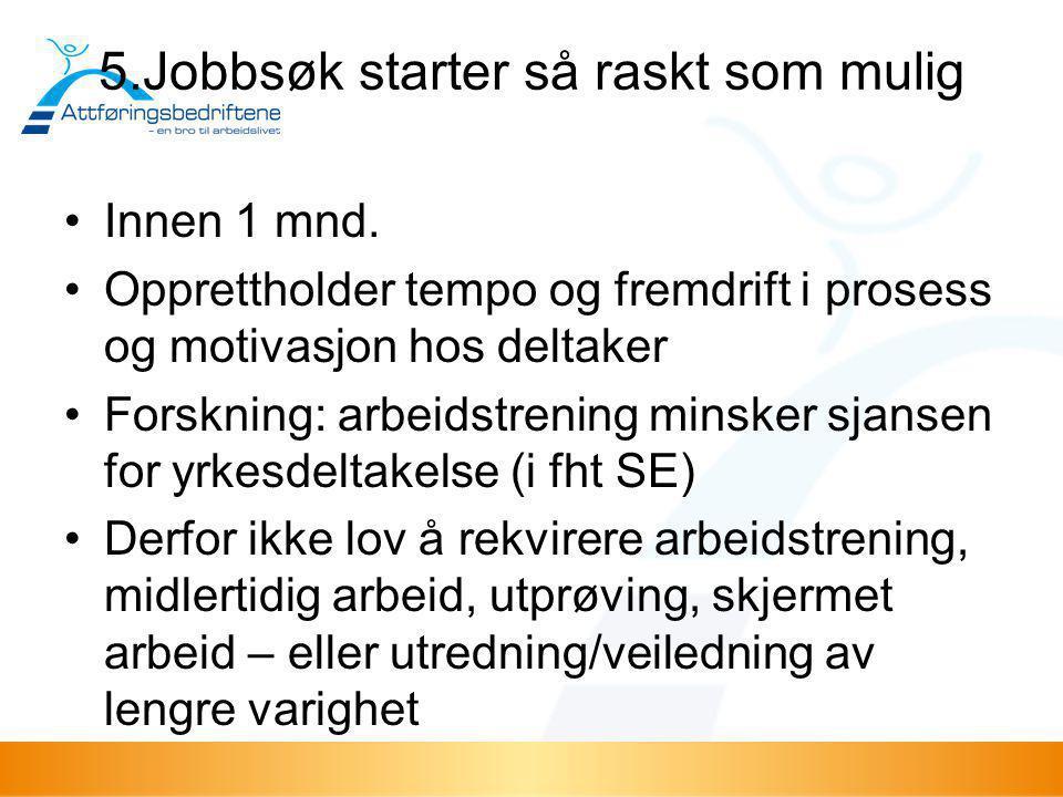 5.Jobbsøk starter så raskt som mulig