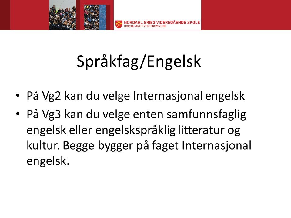 Språkfag/Engelsk På Vg2 kan du velge Internasjonal engelsk
