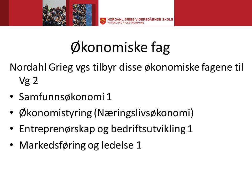 Økonomiske fag Nordahl Grieg vgs tilbyr disse økonomiske fagene til Vg 2. Samfunnsøkonomi 1. Økonomistyring (Næringslivsøkonomi)
