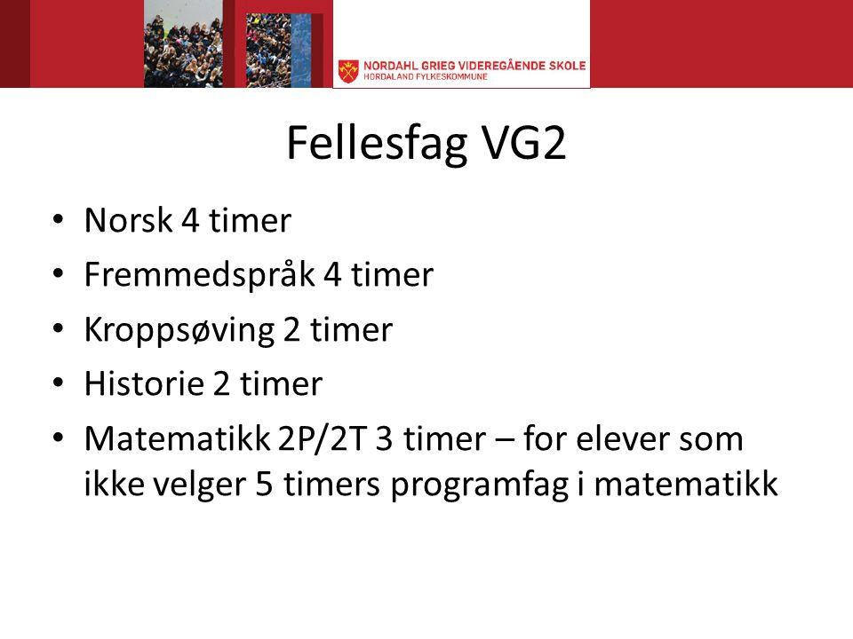 Fellesfag VG2 Norsk 4 timer Fremmedspråk 4 timer Kroppsøving 2 timer
