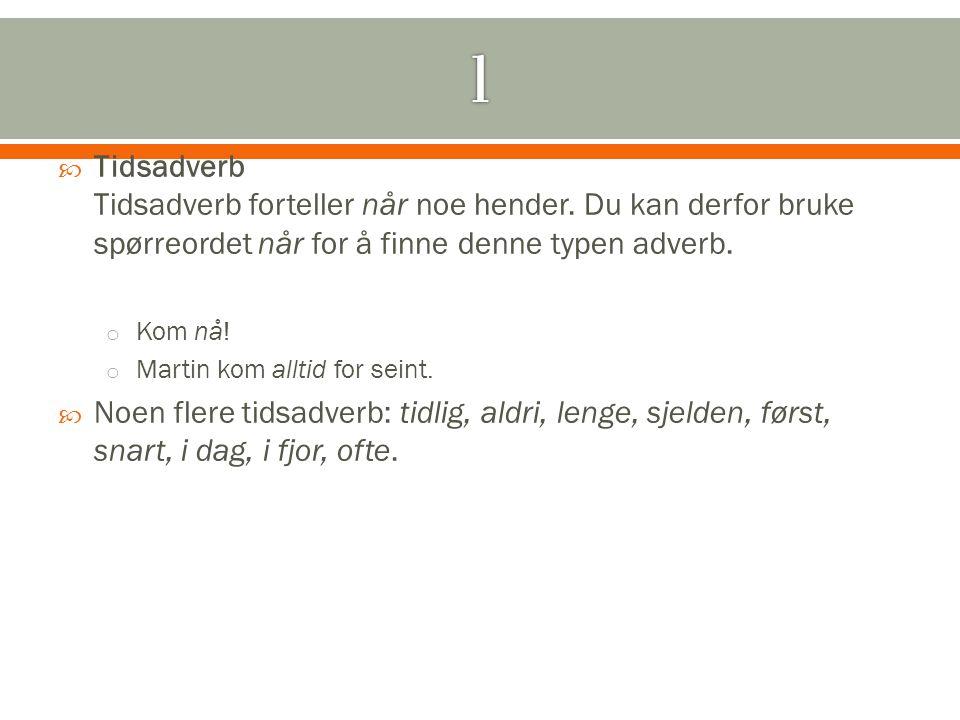 1 Tidsadverb Tidsadverb forteller når noe hender. Du kan derfor bruke spørreordet når for å finne denne typen adverb.