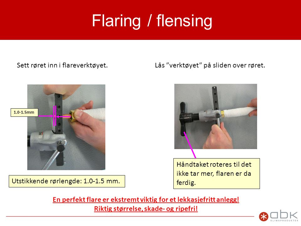 Flaring / flensing Sett røret inn i flareverktøyet.