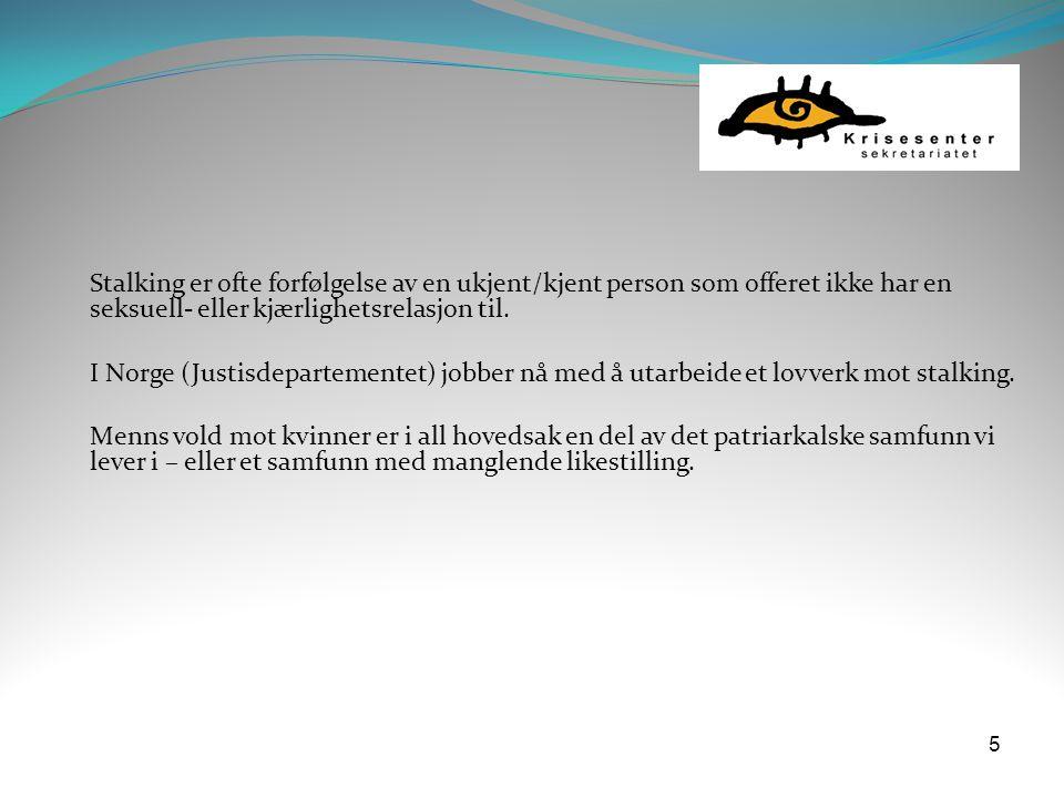 Stalking er ofte forfølgelse av en ukjent/kjent person som offeret ikke har en seksuell- eller kjærlighetsrelasjon til.