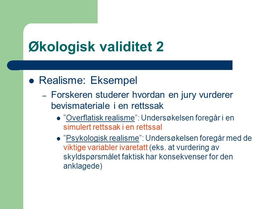 Økologisk validitet 2 Realisme: Eksempel