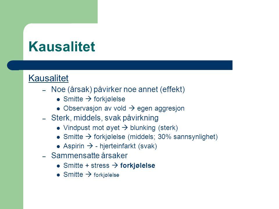 Kausalitet Kausalitet Noe (årsak) påvirker noe annet (effekt)