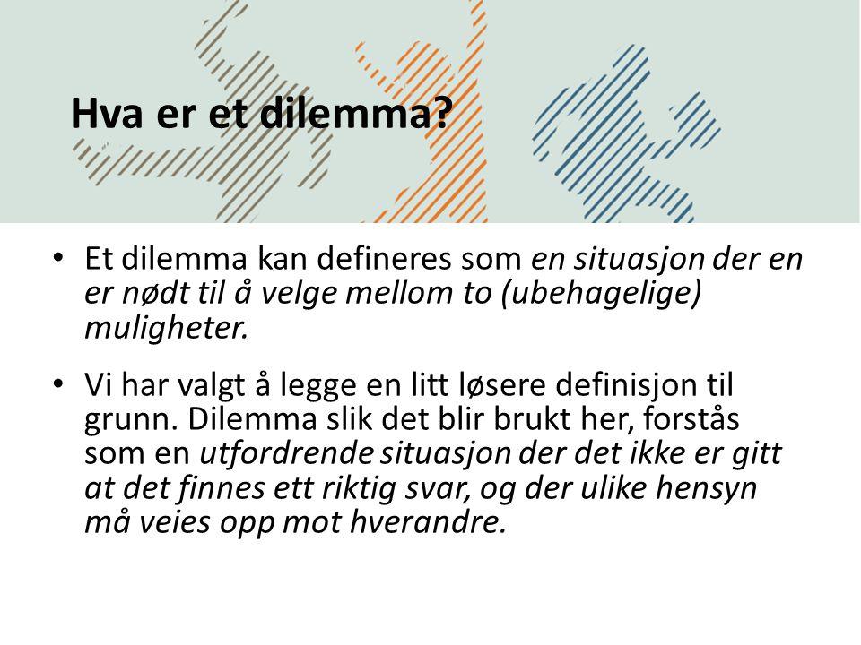 Hva er et dilemma Et dilemma kan defineres som en situasjon der en er nødt til å velge mellom to (ubehagelige) muligheter.