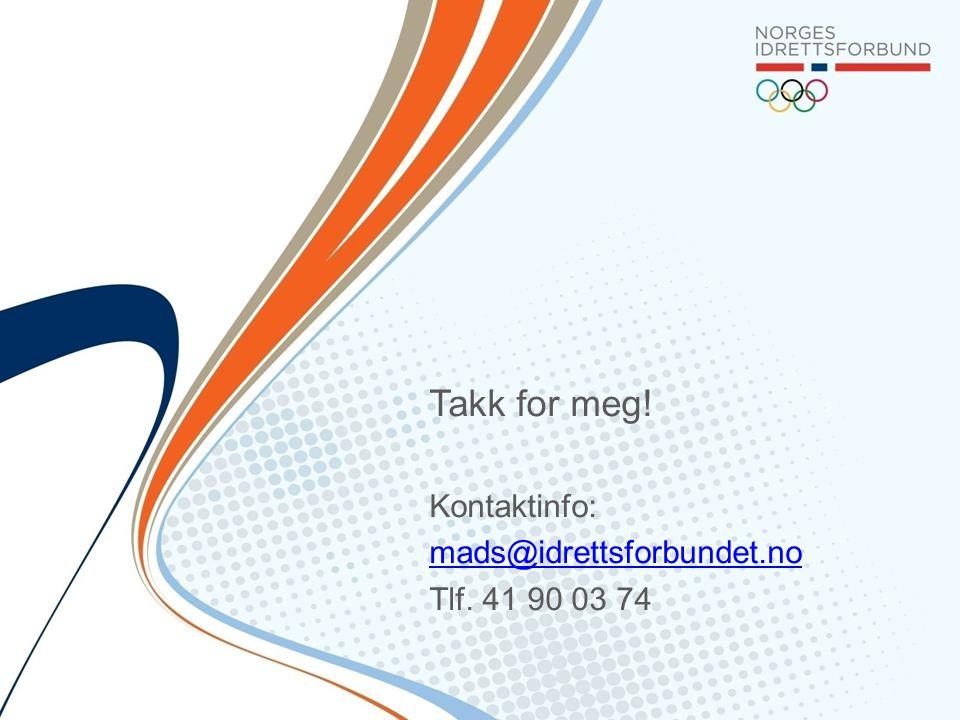 Takk for meg! Kontaktinfo: mads@idrettsforbundet.no Tlf. 41 90 03 74