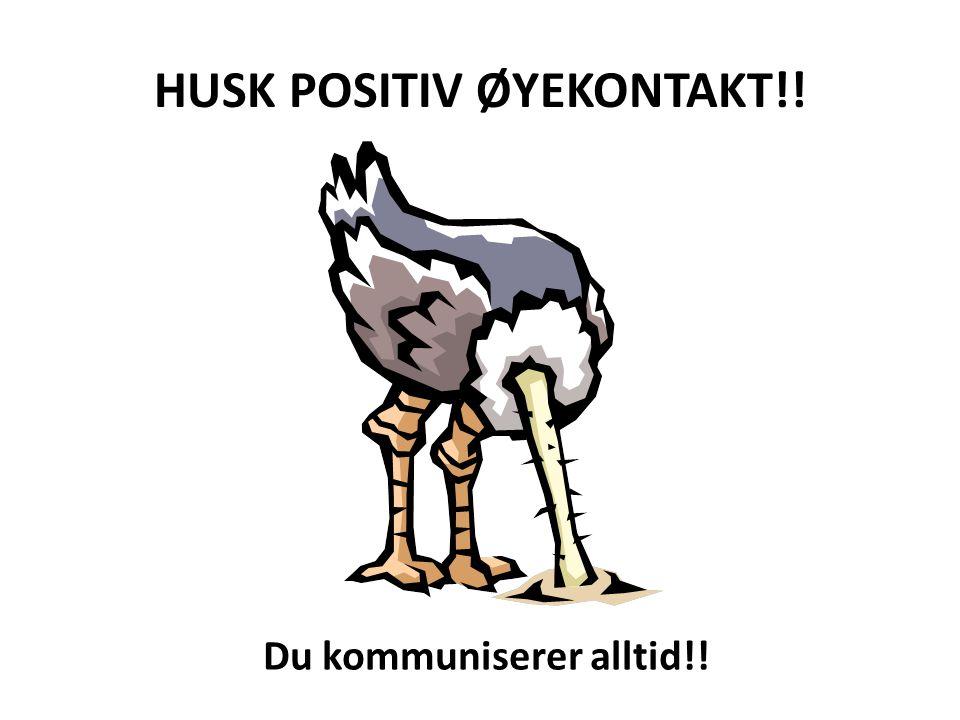 HUSK POSITIV ØYEKONTAKT!!