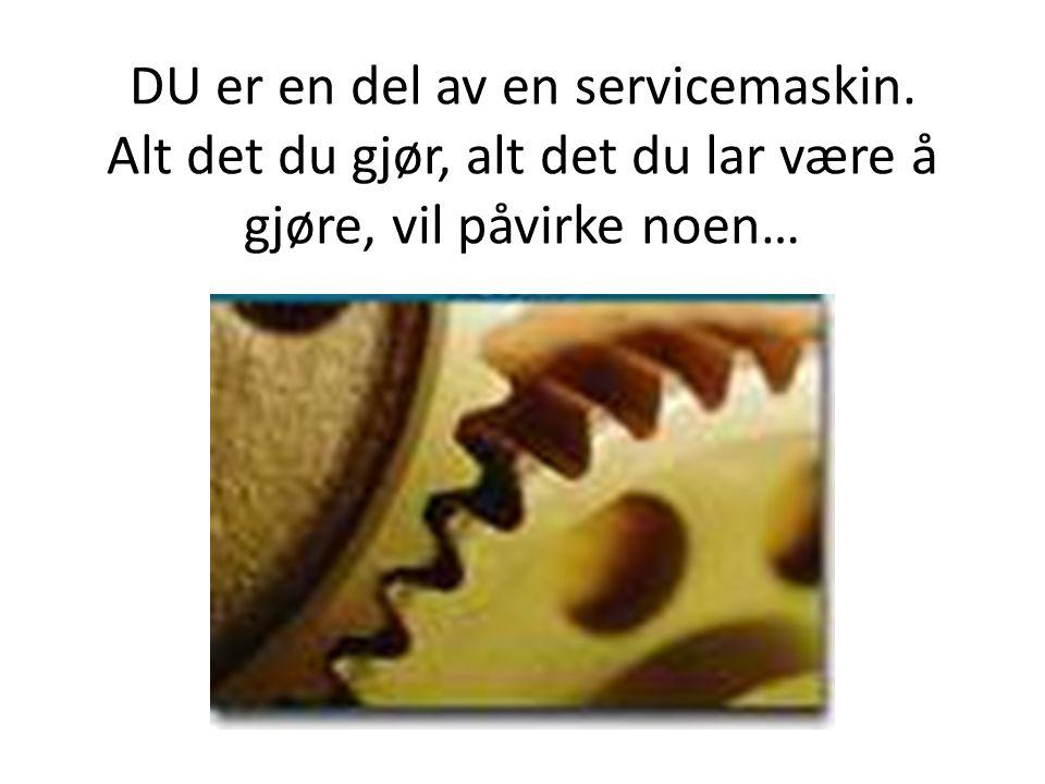 DU er en del av en servicemaskin