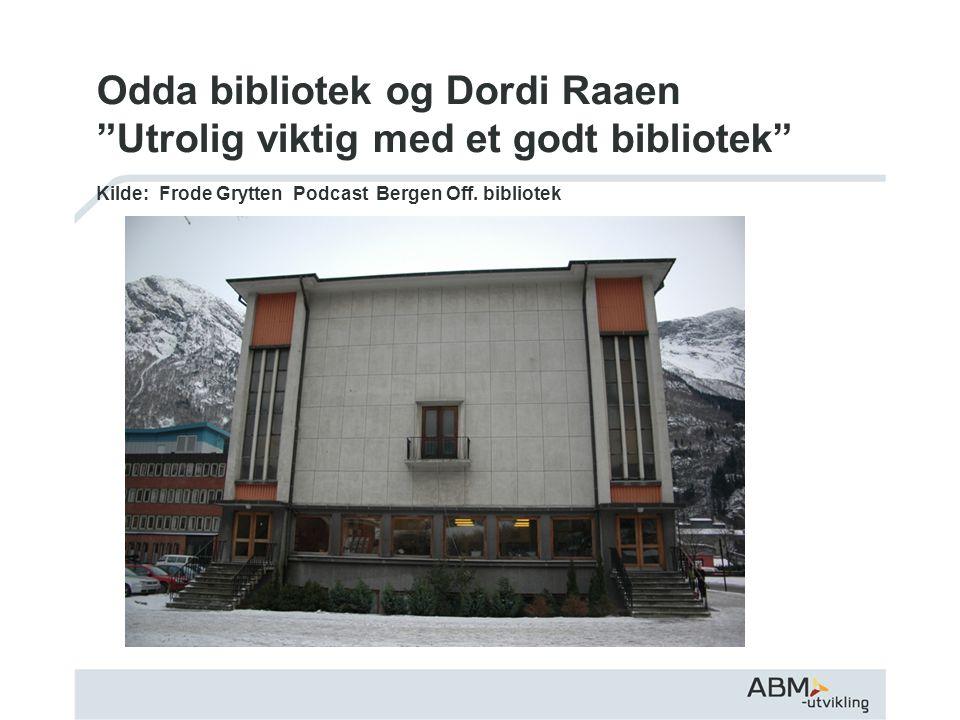 Odda bibliotek og Dordi Raaen Utrolig viktig med et godt bibliotek Kilde: Frode Grytten Podcast Bergen Off.