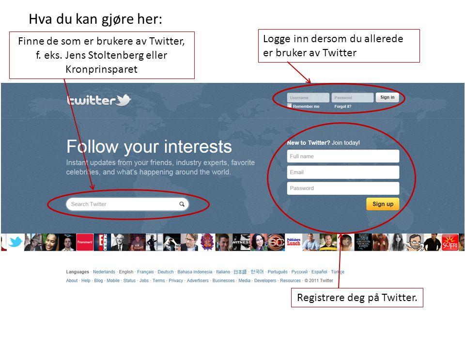 Hva du kan gjøre her: Finne de som er brukere av Twitter, f. eks. Jens Stoltenberg eller Kronprinsparet.