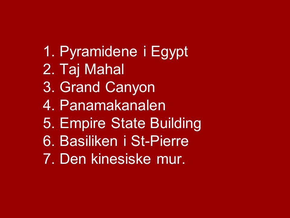 1. Pyramidene i Egypt 2. Taj Mahal 3. Grand Canyon 4. Panamakanalen 5