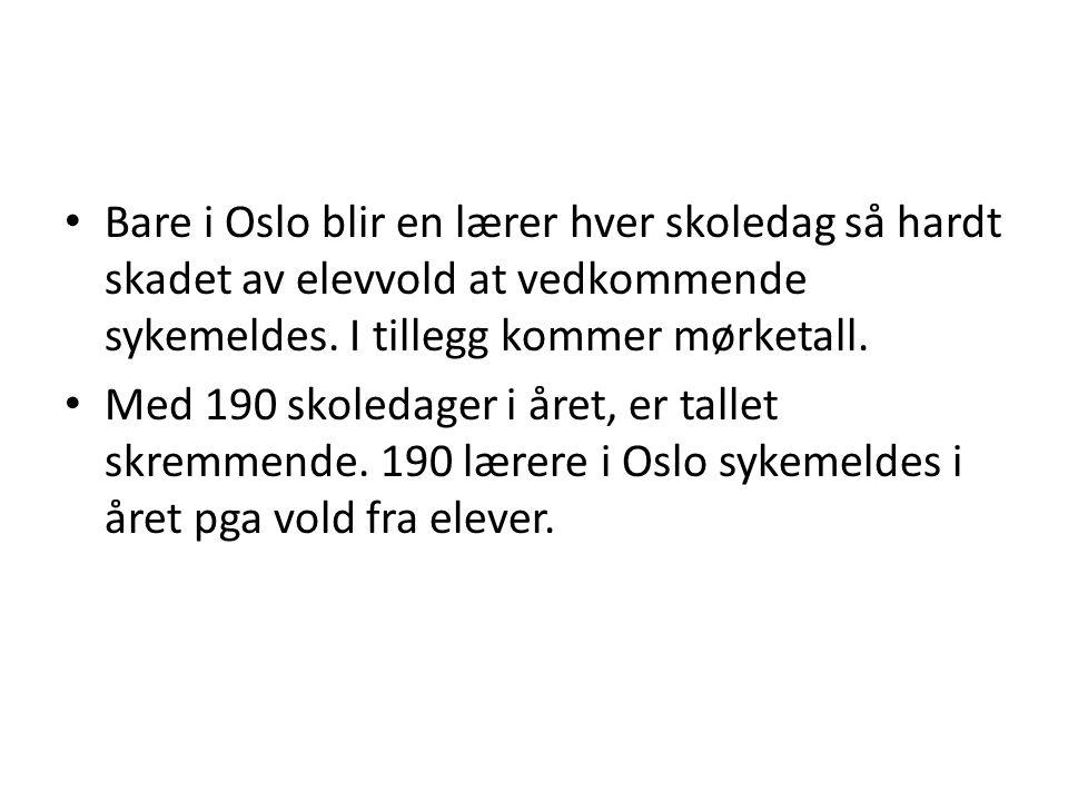 Bare i Oslo blir en lærer hver skoledag så hardt skadet av elevvold at vedkommende sykemeldes. I tillegg kommer mørketall.