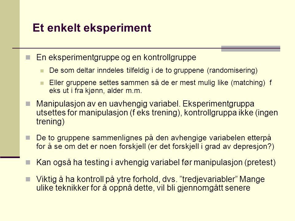 Et enkelt eksperiment En eksperimentgruppe og en kontrollgruppe