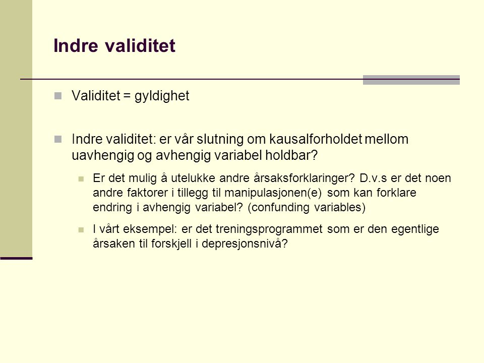 Indre validitet Validitet = gyldighet
