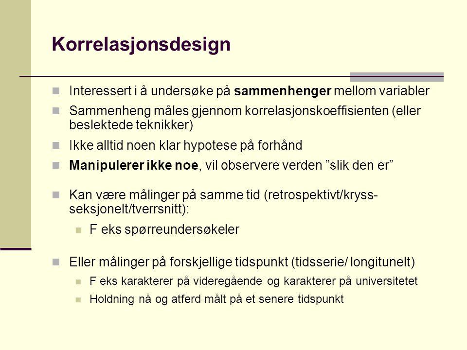 Korrelasjonsdesign Interessert i å undersøke på sammenhenger mellom variabler.