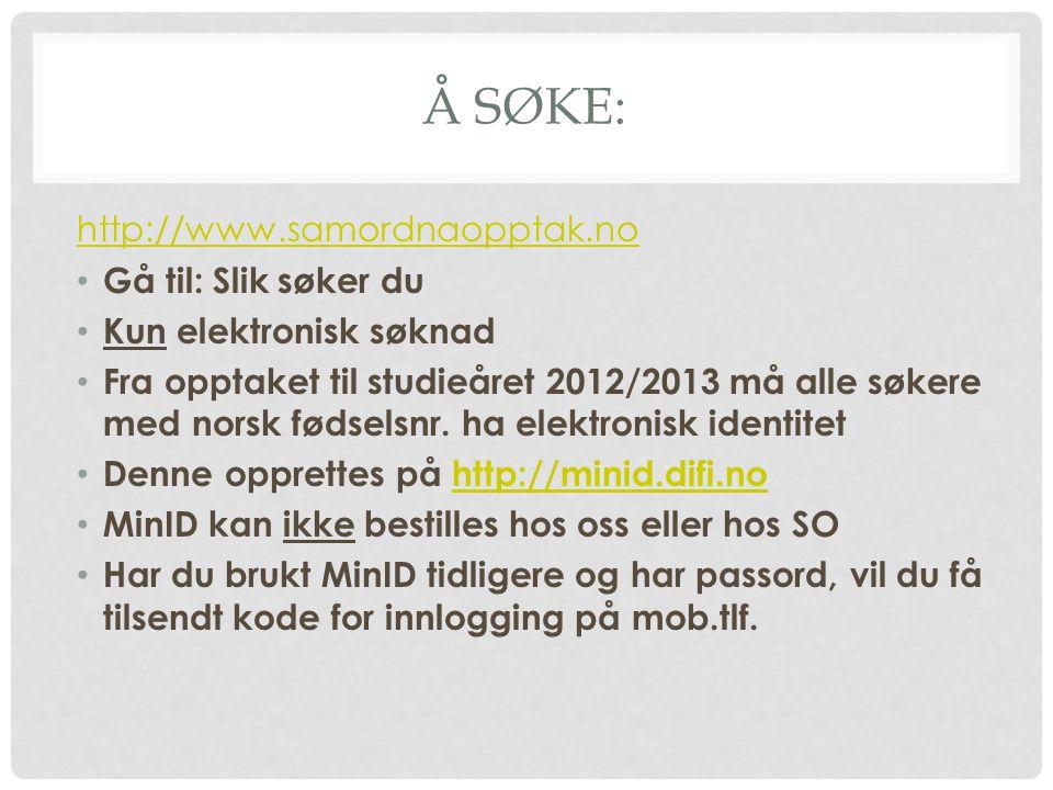 Å søke: http://www.samordnaopptak.no Gå til: Slik søker du