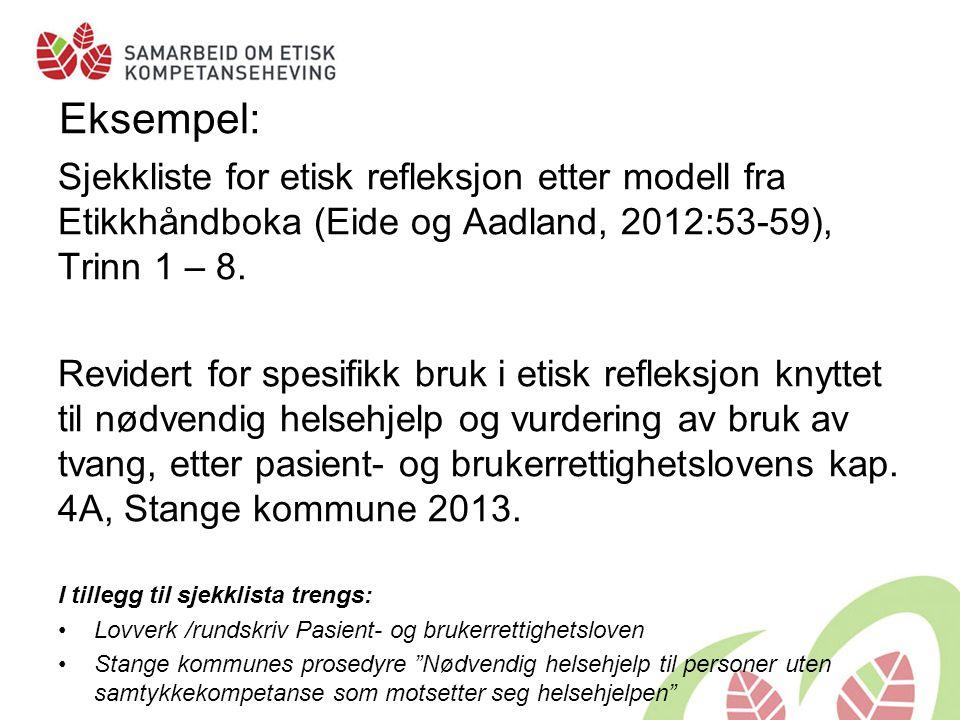 Eksempel: Sjekkliste for etisk refleksjon etter modell fra Etikkhåndboka (Eide og Aadland, 2012:53-59), Trinn 1 – 8.