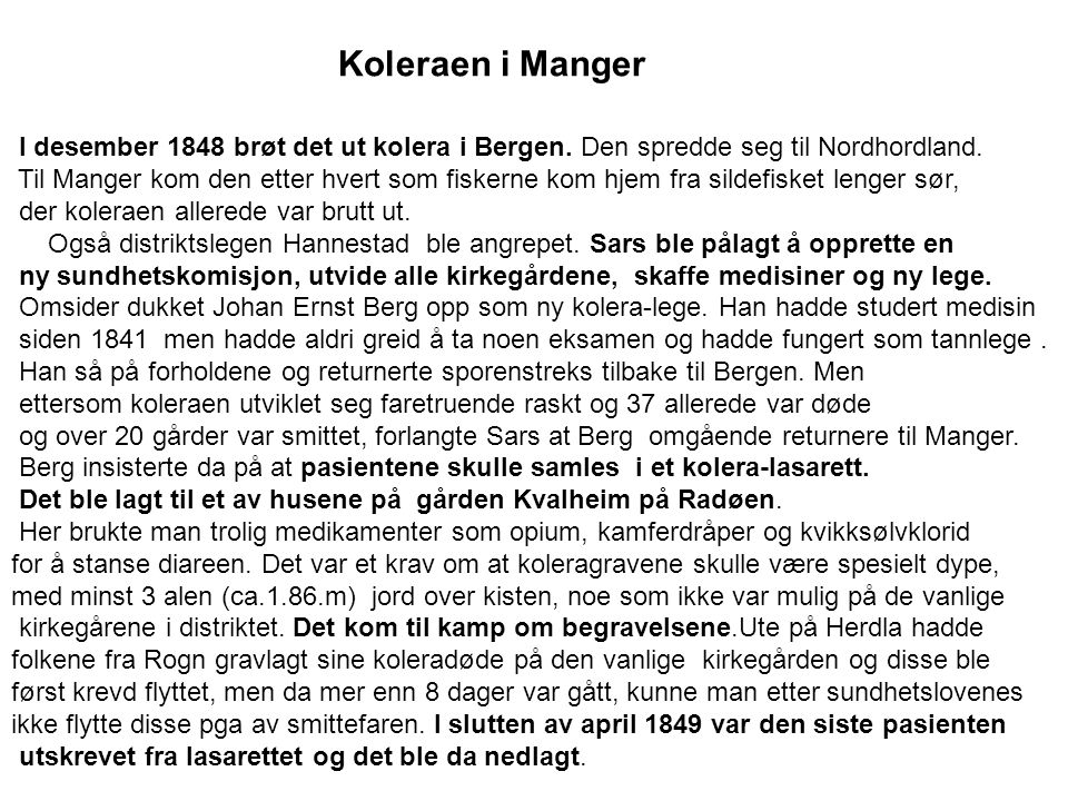 Koleraen i Manger I desember 1848 brøt det ut kolera i Bergen. Den spredde seg til Nordhordland.