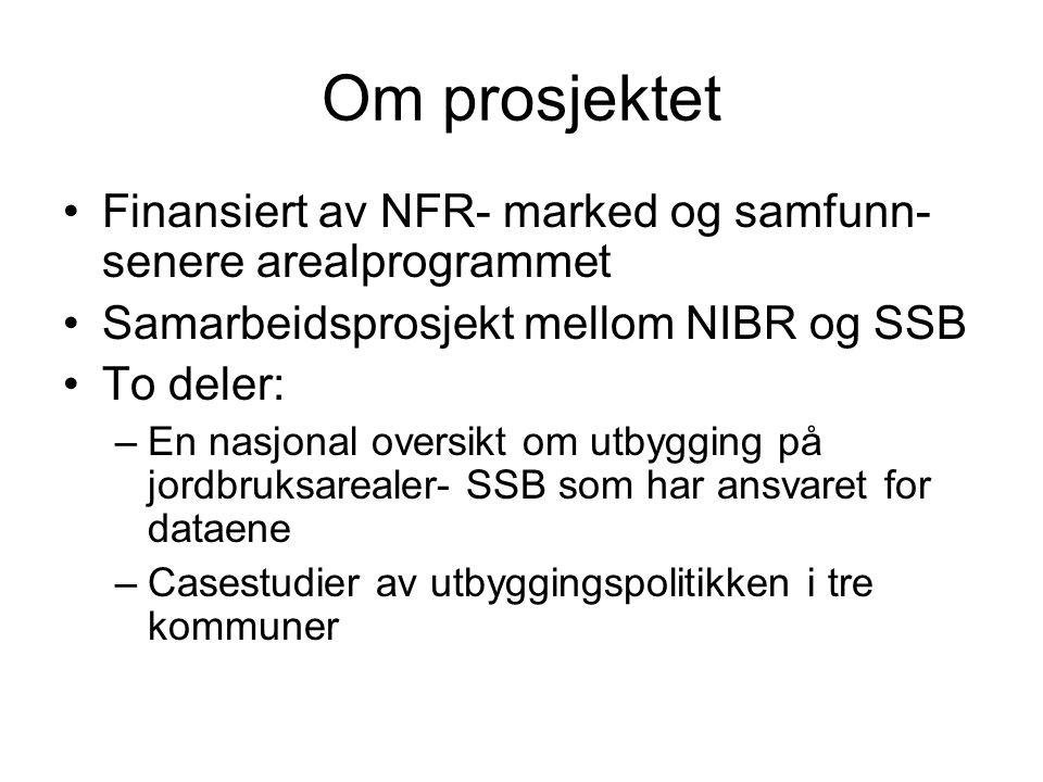 Om prosjektet Finansiert av NFR- marked og samfunn- senere arealprogrammet. Samarbeidsprosjekt mellom NIBR og SSB.