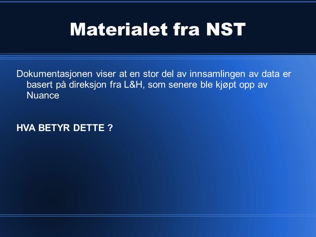 Materialet fra NST Dokumentasjonen viser at en stor del av innsamlingen av data er basert på direksjon fra L&H, som senere ble kjøpt opp av Nuance.