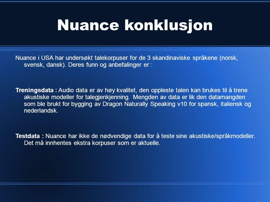 Nuance konklusjon Nuance i USA har undersøkt talekorpuser for de 3 skandinaviske språkene (norsk, svensk, dansk). Deres funn og anbefalinger er :