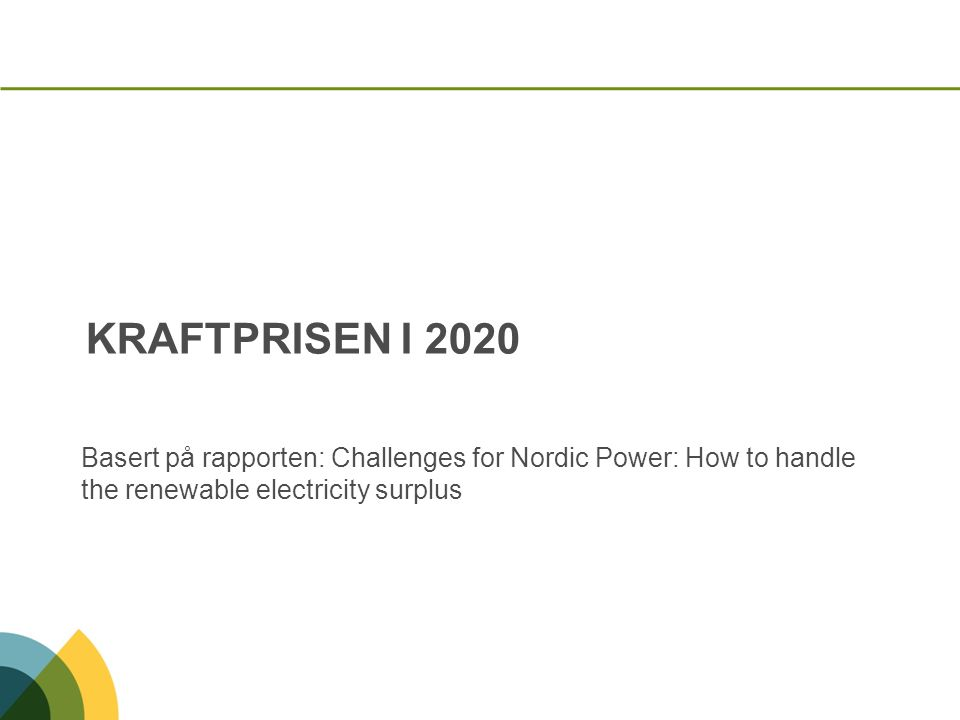 Kraftprisen i 2020 Basert på rapporten: Challenges for Nordic Power: How to handle the renewable electricity surplus.