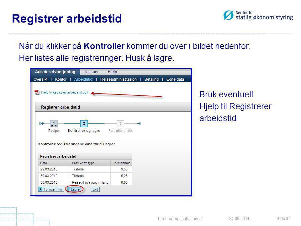 Registrer arbeidstid Når du klikker på Kontroller kommer du over i bildet nedenfor. Her listes alle registreringer. Husk å lagre.