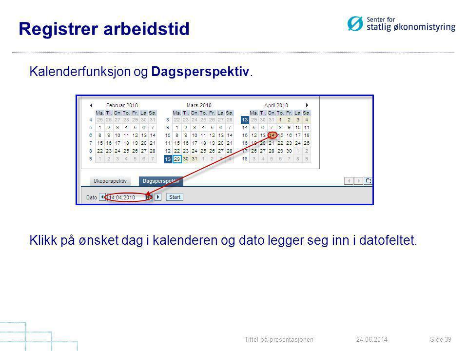 Registrer arbeidstid Kalenderfunksjon og Dagsperspektiv.