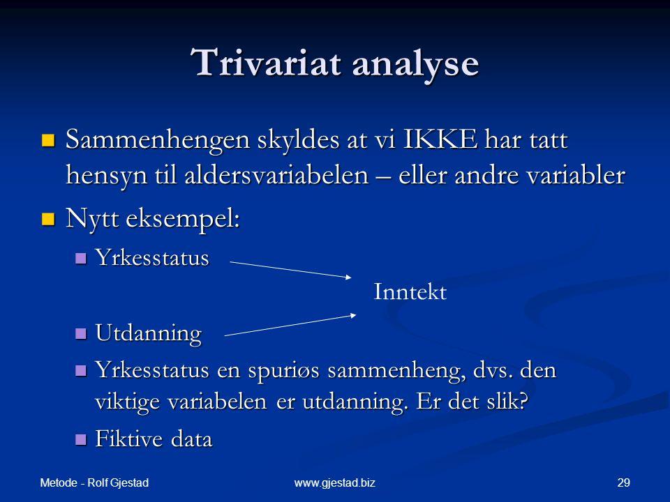 Trivariat analyse Sammenhengen skyldes at vi IKKE har tatt hensyn til aldersvariabelen – eller andre variabler.