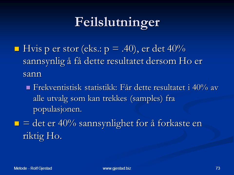 Feilslutninger Hvis p er stor (eks.: p = .40), er det 40% sannsynlig å få dette resultatet dersom Ho er sann.