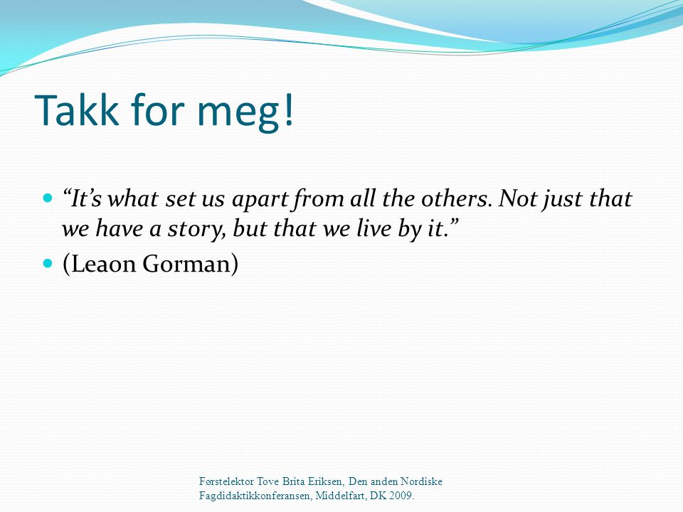Takk for meg! It's what set us apart from all the others. Not just that we have a story, but that we live by it.