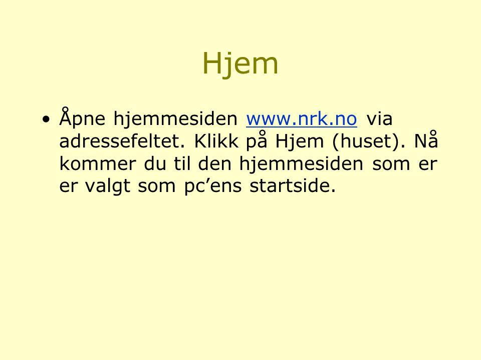 Hjem Åpne hjemmesiden www.nrk.no via adressefeltet.