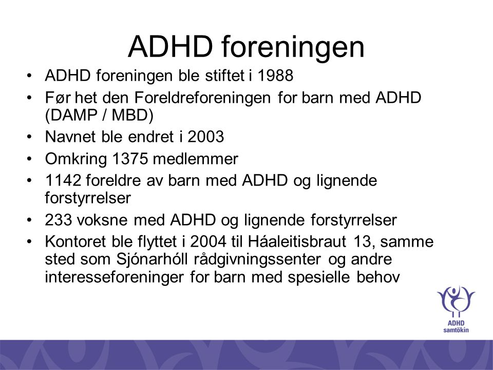 ADHD foreningen ADHD foreningen ble stiftet i 1988
