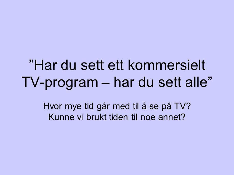 Har du sett ett kommersielt TV-program – har du sett alle