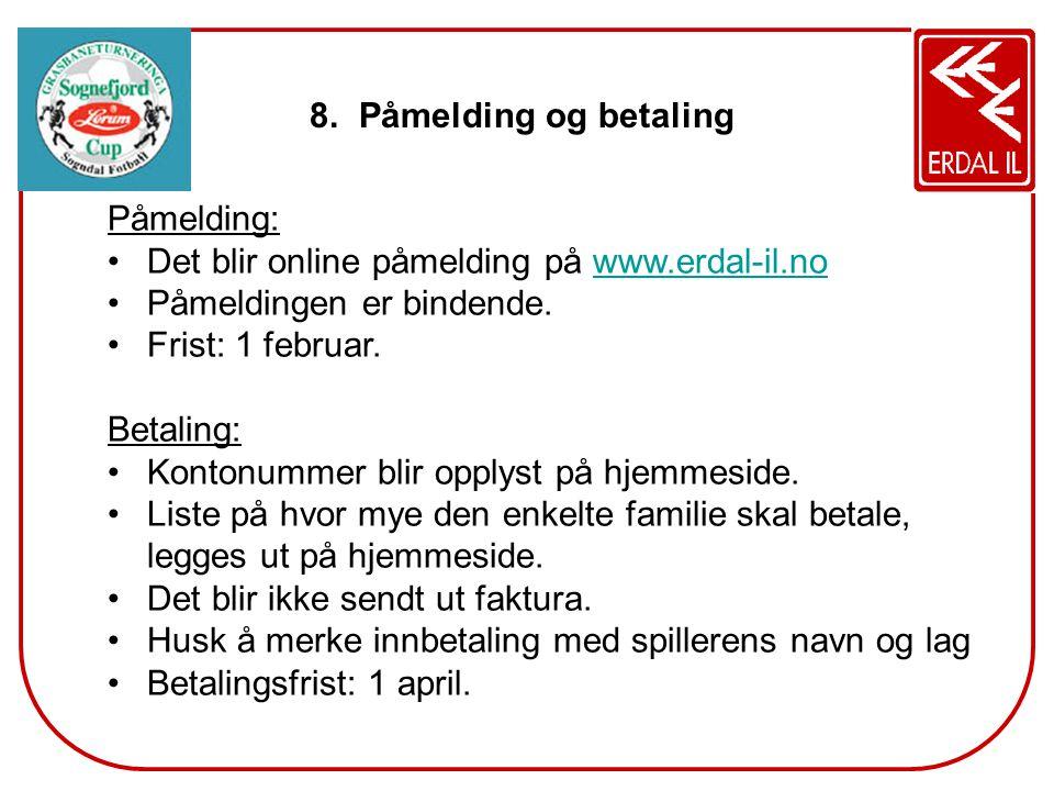 Påmelding og betaling Påmelding: Det blir online påmelding på www.erdal-il.no. Påmeldingen er bindende.