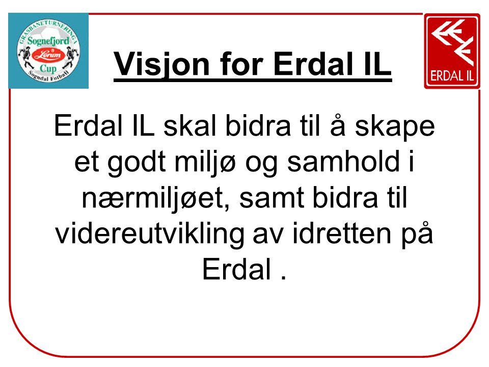 Visjon for Erdal IL Erdal IL skal bidra til å skape et godt miljø og samhold i nærmiljøet, samt bidra til videreutvikling av idretten på Erdal .