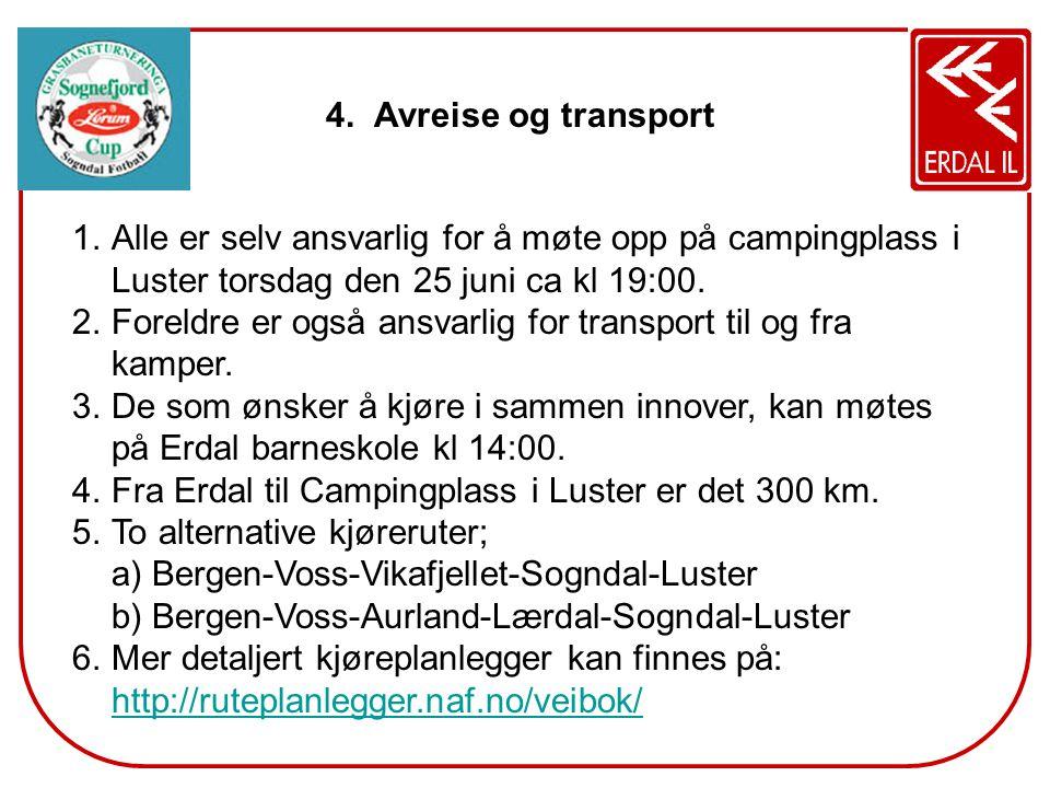 Avreise og transport Alle er selv ansvarlig for å møte opp på campingplass i Luster torsdag den 25 juni ca kl 19:00.