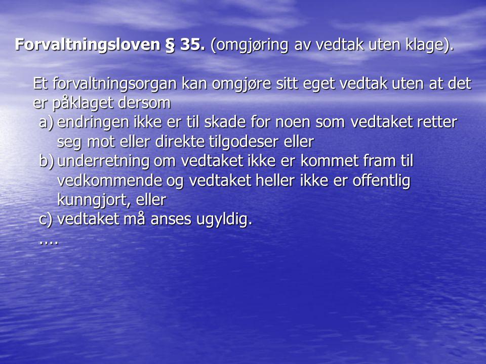 Forvaltningsloven § 35. (omgjøring av vedtak uten klage).