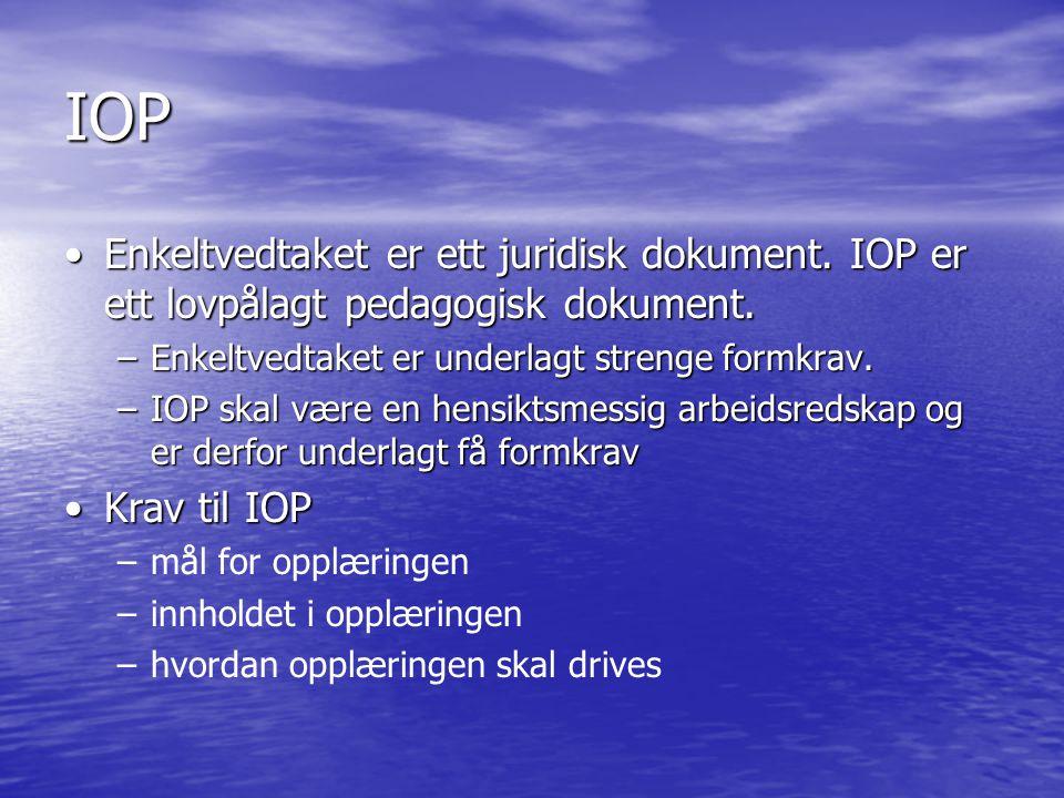 IOP Enkeltvedtaket er ett juridisk dokument. IOP er ett lovpålagt pedagogisk dokument. Enkeltvedtaket er underlagt strenge formkrav.
