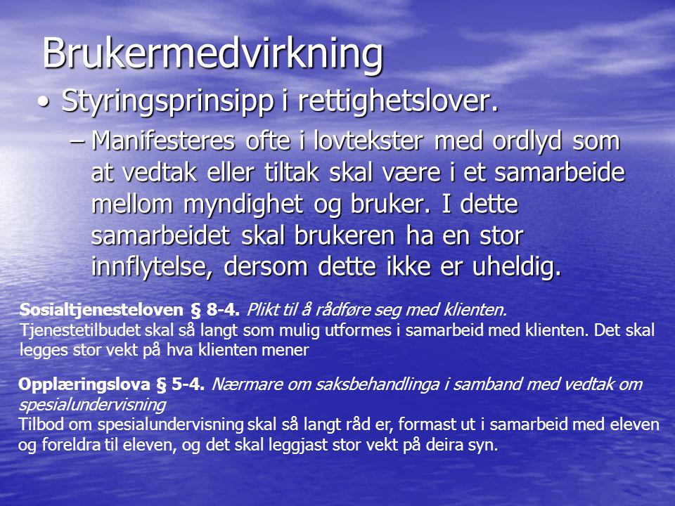 Brukermedvirkning Styringsprinsipp i rettighetslover.