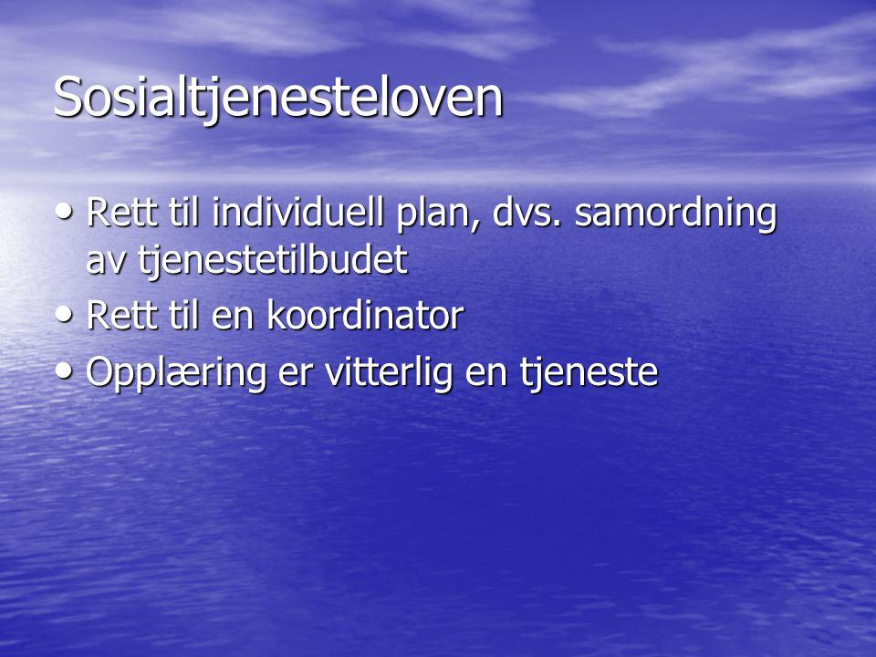 Sosialtjenesteloven Rett til individuell plan, dvs. samordning av tjenestetilbudet. Rett til en koordinator.