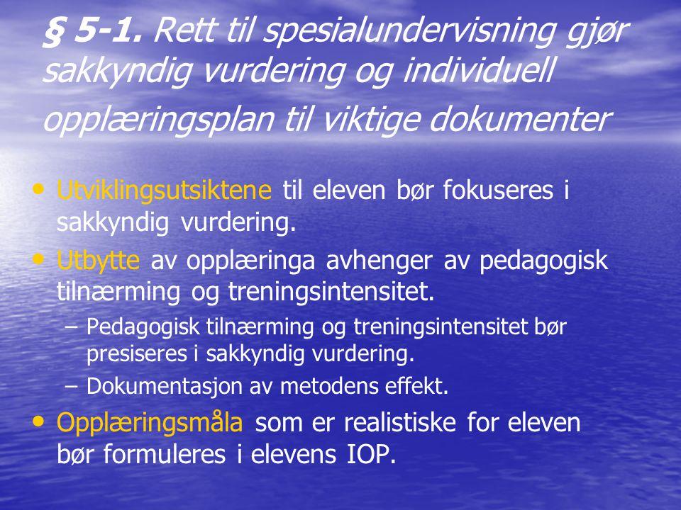 § 5-1. Rett til spesialundervisning gjør sakkyndig vurdering og individuell opplæringsplan til viktige dokumenter
