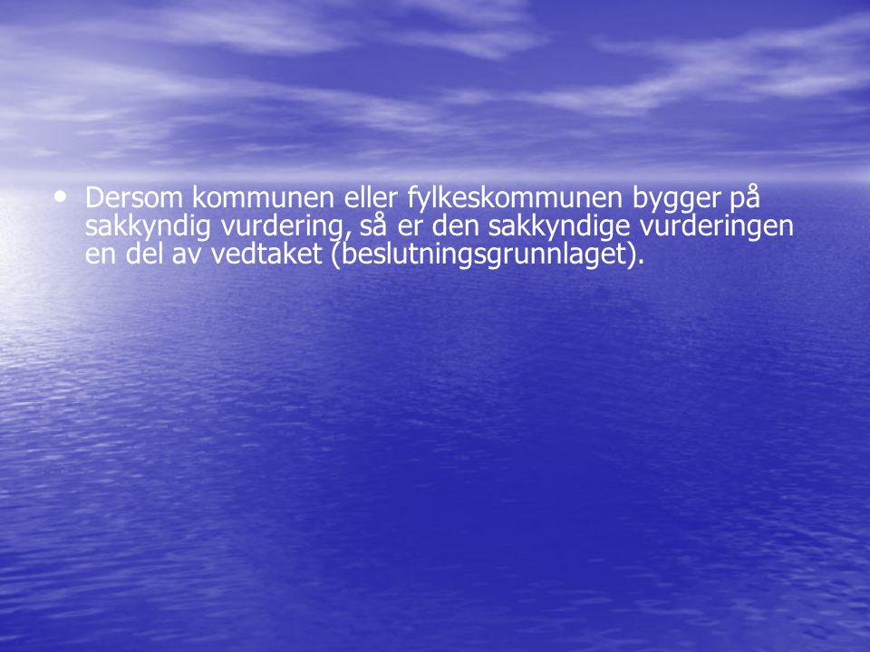 Dersom kommunen eller fylkeskommunen bygger på sakkyndig vurdering, så er den sakkyndige vurderingen en del av vedtaket (beslutningsgrunnlaget).