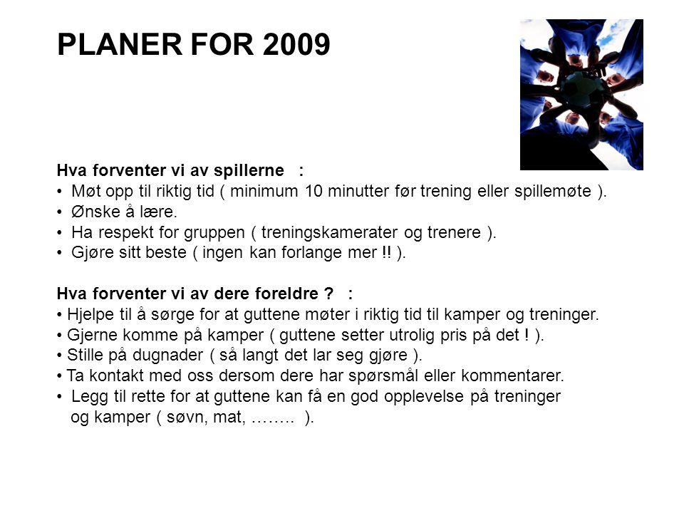 PLANER FOR 2009 Hva forventer vi av spillerne :