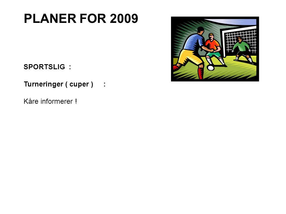 PLANER FOR 2009 SPORTSLIG : Turneringer ( cuper ) : Kåre informerer !