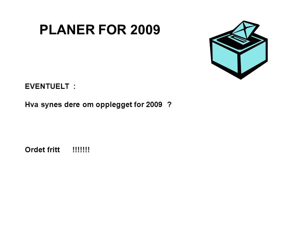 PLANER FOR 2009 EVENTUELT : Hva synes dere om opplegget for 2009