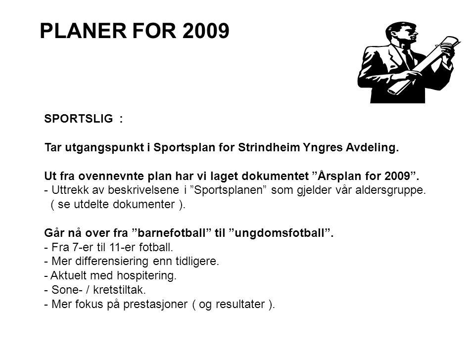 PLANER FOR 2009 SPORTSLIG : Tar utgangspunkt i Sportsplan for Strindheim Yngres Avdeling.